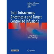 Total Intravenous Anesthesia and Target Controlled Infusions by Anthony R. Absalom