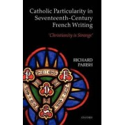 Catholic Particularity in Seventeenth-Century French Writing by Richard Parish