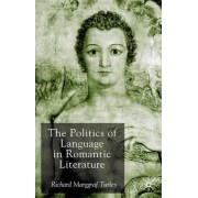 The Politics of Language in Romantic Literature by Richard Marggraf-Turley