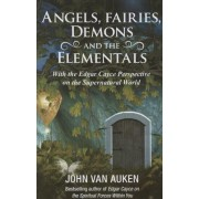 Angels, Fairies, Demons, and the Elementals: The Edgar Cayce Perspective on the Supernatural World