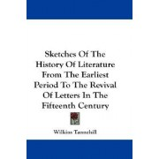 Sketches of the History of Literature from the Earliest Period to the Revival of Letters in the Fifteenth Century by Wilkins Tannehill