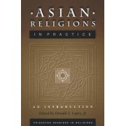 Asian Religions in Practice by Donald S. Lopez