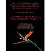 Dialectical Behavior Therapy Skills, 101 Mindfulness Exercises and Other Fun Activities for Children and Adolescents by Riddoch & Eggers Huber Christensen
