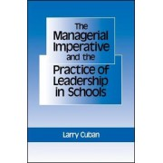 The Managerial Imperative and the Practice of Leadership in Schools by Larry Cuban