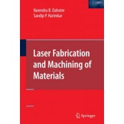 Laser Fabrication and Machining of Materials by Narendra B. Dahotre