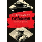 Kurosawa's Rashomon by Paul Anderer