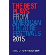 The Best Plays from American Theatre Festivals 2015 by John Patrick Bray