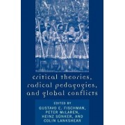 Critical Theories, Radical Pedagogies, and Global Conflicts by Gustavo E. Fischman