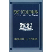 Post-totalitarian Spanish Fiction by Robert C. Spires