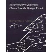Interpreting Pre-Quaternary Climate from the Geologic Record by Judith Totman Parrish