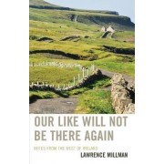 Our Like Will Not be There Again by Lawrence Millman