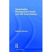 Sustainable Development Goals and UN Goal-Setting by Stephen Browne
