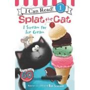Splat the Cat: I Scream for Ice Cream by Rob Scotton