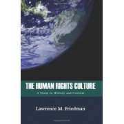 The Human Rights Culture by Marion Rice Kirkwood Professor of Law Lawrence M Friedman