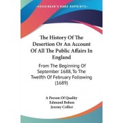 The History Of The Desertion Or An Account Of All The Public Affairs In England by A Person of Quality
