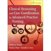 Clinical Reasoning and Care Coordination in Advanced Practice Nursing by Ruthanne Kuiper