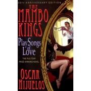 The Mambo Kings Play Songs of Love by Oscar Hijuelos