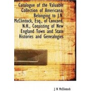 Catalogue of the Valuable Collection of Americana, Belonging to J.N. McClintock, Esq., of Concord, N by J N McClintock
