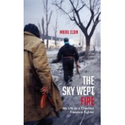 The Sky Wept Fire: My Life as a Chechen Freedom Fighter
