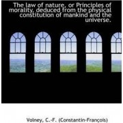 The Law of Nature, or Principles of Morality, Deduced from the Physical Constitution of Mankind and by Volney C -F (Constantin-Franois)