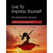 Live to Impress Yourself