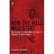 Now the Hell Will Start by Brendan I Koerner