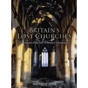 Britain's Lost Churches by Matthew Hyde