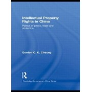 Intellectual Property Rights in China by Gordon C. K. Cheung