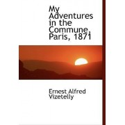 My Adventures in the Commune, Paris, 1871 by Ernest Alfred Vizetelly
