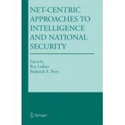 Net-Centric Approaches to Intelligence and National Security by Roy Ladner