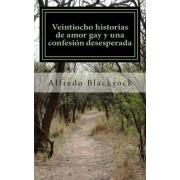 Veintiocho Historias de Amor Gay y Una Confesion Desesperada by Alfredo Blackrock