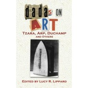 Dadas on Art: Tzara, Arp, Duchamp and Others