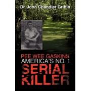Pee Wee Gaskins America's No. 1 Serial Killer by John Chandler Griffin