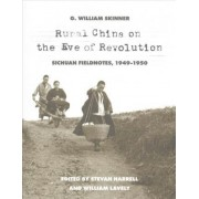 Rural China on the Eve of Revolution by G. William Skinner