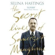 The Secret Lives of Somerset Maugham by Selina Hastings