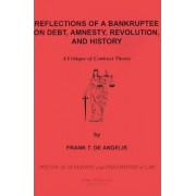 Reflections of a Bankruptee on Debt, Amnesty, Revolution, and History by Frank T de Angelis