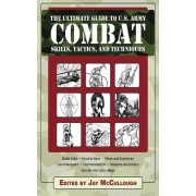 The Ultimate Guide to U.S. Army Combat Skills, Tactics, and Techniques by Jay McCullough
