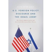 US Foreign Policy Discourse and the Israel Lobby by Keith Kiely