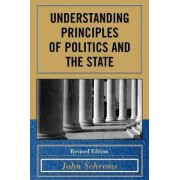 Understanding Principles of Politics and the State by John J. Schrems
