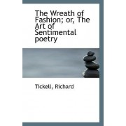 The Wreath of Fashion; Or, the Art of Sentimental Poetry by Tickell Richard