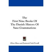 The First Nine Books of the Danish History of Saxo Grammaticus by Oliver Elton