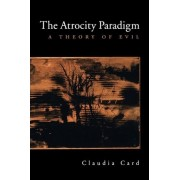 The Atrocity Paradigm by Claudia Card
