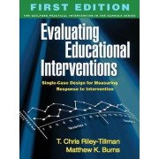 Evaluating Educational Interventions by T. Chris Riley-Tillman