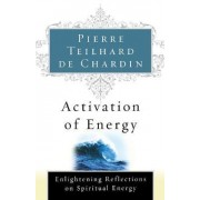 Activation of Energy by Pierre Teilhard De Chardin