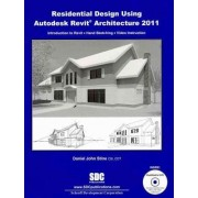 Residential Design Using Revit Architecture 2011 by Daniel John Stine
