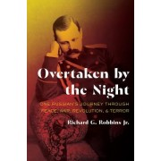 Overtaken by the Night: One Russian's Journey Through Peace, War, Revolution, and Terror