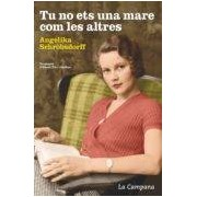 Schrobsdorff Angelika Tu No Ets Una Mare Com Les Altres (ebook)