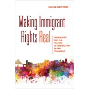 Making Immigrant Rights Real: Nonprofits and the Politics of Integration in San Francisco