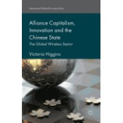 Alliance Capitalism, Innovation and the Chinese State: The Global Wireless Sector