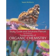 Study Guide with Solutions Manual for Mcmurry's Fundamentals of Organic Chemistry, 7th by John McMurry